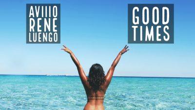 AViiiO & Rene Luengo - Good Times