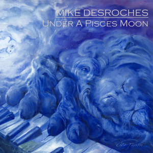 Mike Desroches - Under A Pisces Moon